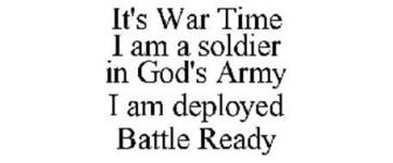 its-war-time-i-am-a-soldier-in-gods-army-i-am-deployed-battle-ready-77807386